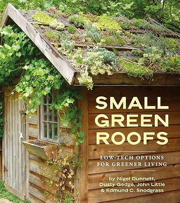 Small Green Roofs By Snodgrass, Edmund C./ Dunnett, Nigel/ Gedge, Dusty/ Little, John